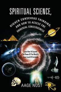 "MY BOOK: ""SPIRITUAL SCIENCE, HIGHER CONSCIOUS THINKING AND HOW TO ACCESS THE UNIVERSAL CONSCIOUSNESS"